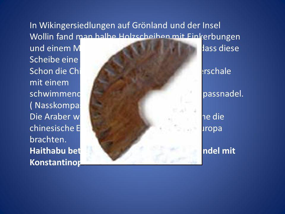 In Wikingersiedlungen auf Grönland und der Insel Wollin fand man halbe Holzscheiben mit Einkerbungen und einem Mittelloch.