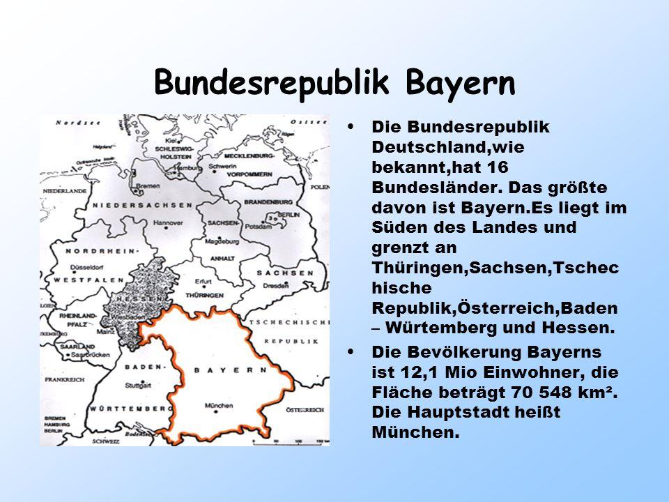 Bundesrepublik Bayern Die Bundesrepublik Deutschland,wie bekannt,hat 16 Bundesländer. Das größte davon ist Bayern.Es liegt im Süden des Landes und gre