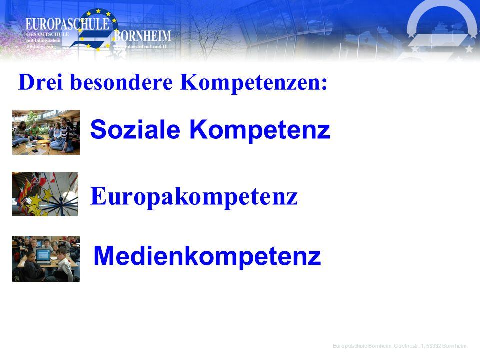 Drei besondere Kompetenzen: Europakompetenz Europaschule Bornheim, Goethestr. 1, 53332 Bornheim Medienkompetenz Soziale Kompetenz