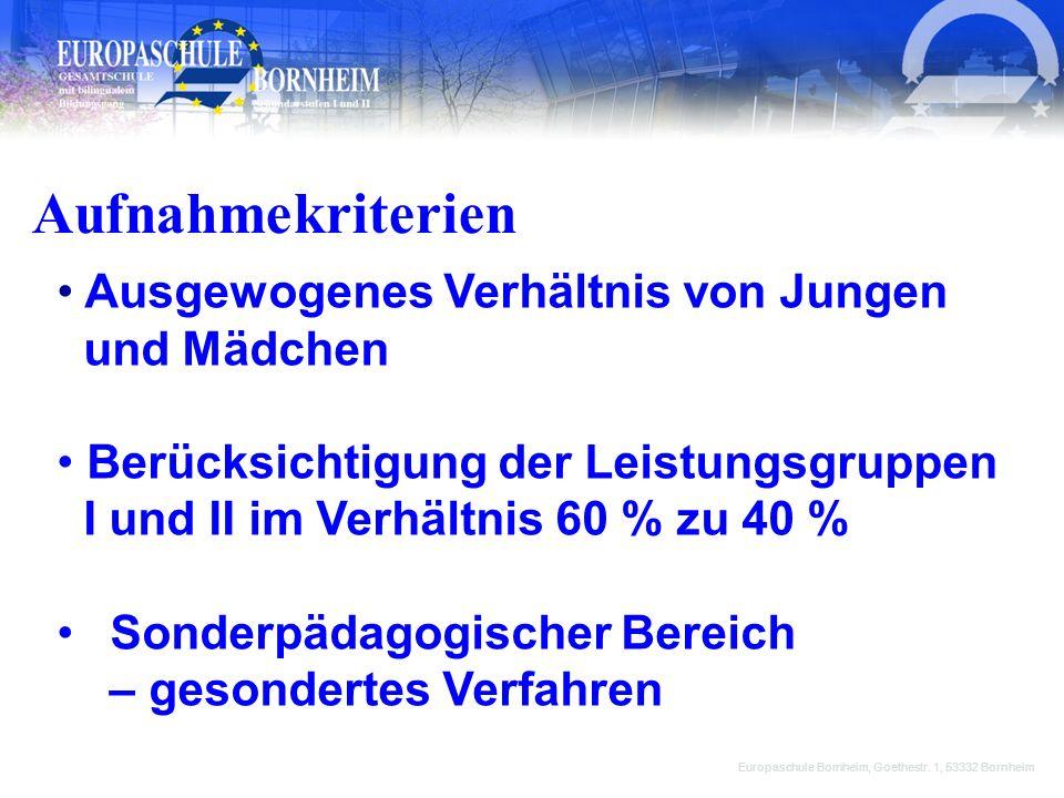 Aufnahmekriterien Europaschule Bornheim, Goethestr. 1, 53332 Bornheim Ausgewogenes Verhältnis von Jungen und Mädchen Berücksichtigung der Leistungsgru