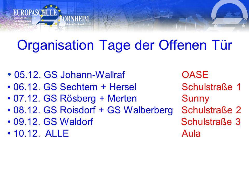 Organisation Tage der Offenen Tür 05.12. GS Johann-WallrafOASE 06.12. GS Sechtem + Hersel Schulstraße 1 07.12. GS Rösberg + Merten Sunny 08.12. GS Roi