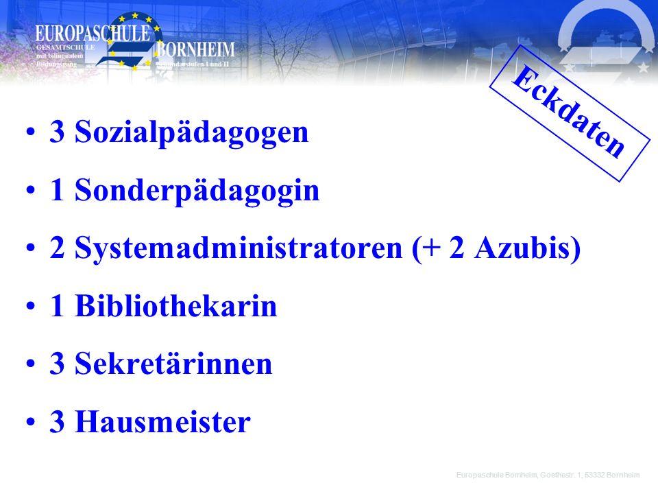 3 Sozialpädagogen 1 Sonderpädagogin 2 Systemadministratoren (+ 2 Azubis) 1 Bibliothekarin 3 Sekretärinnen 3 Hausmeister Europaschule Bornheim, Goethes