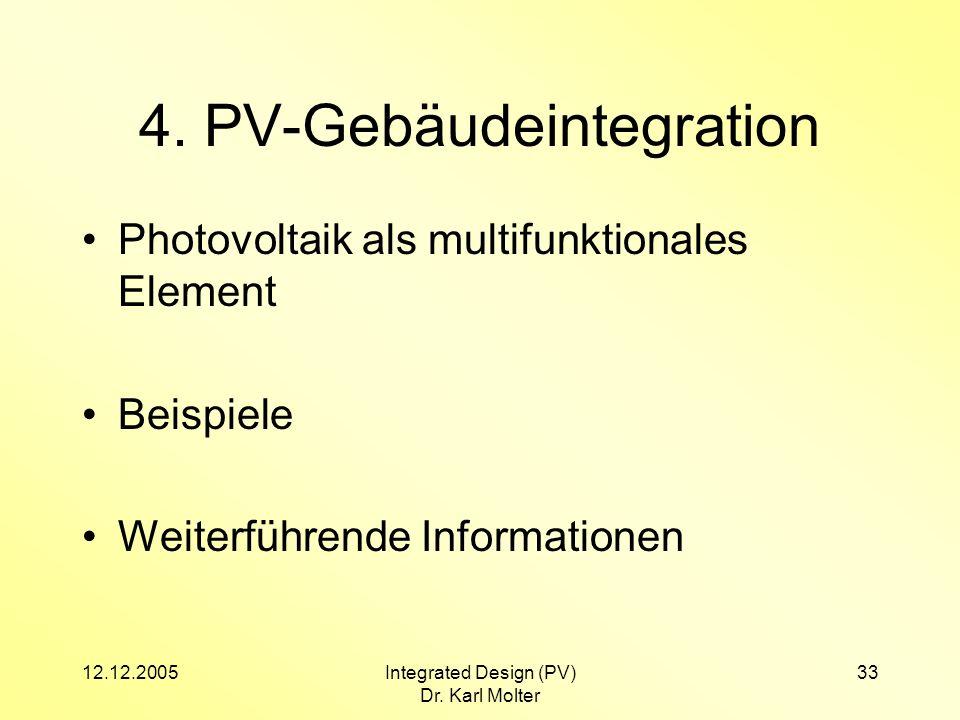 12.12.2005Integrated Design (PV) Dr. Karl Molter 33 4. PV-Gebäudeintegration Photovoltaik als multifunktionales Element Beispiele Weiterführende Infor