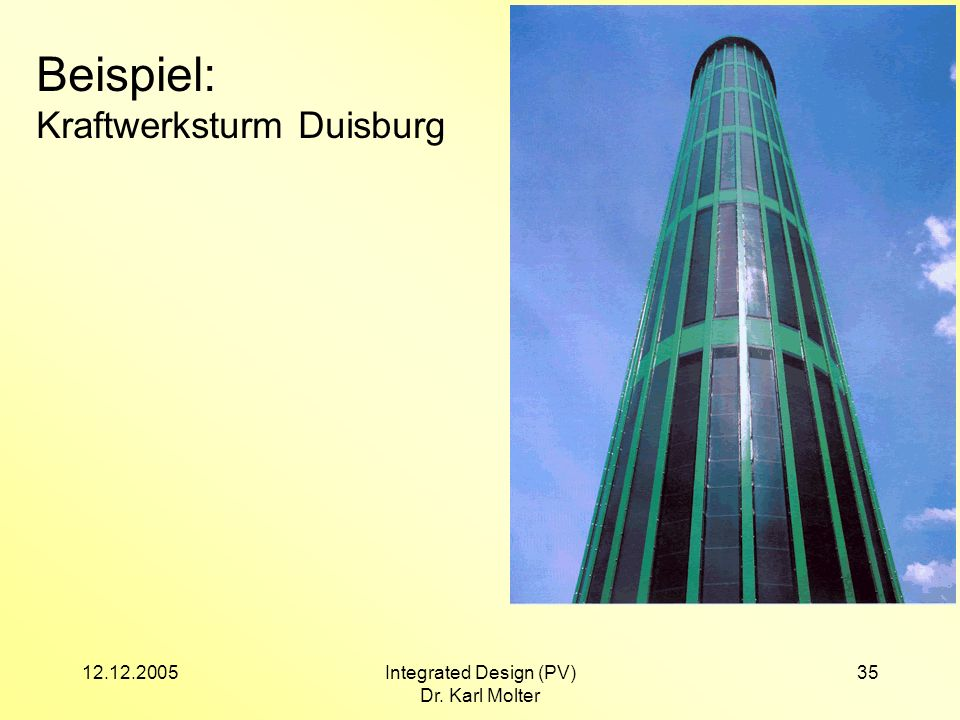 12.12.2005Integrated Design (PV) Dr. Karl Molter 35 Beispiel: Kraftwerksturm Duisburg
