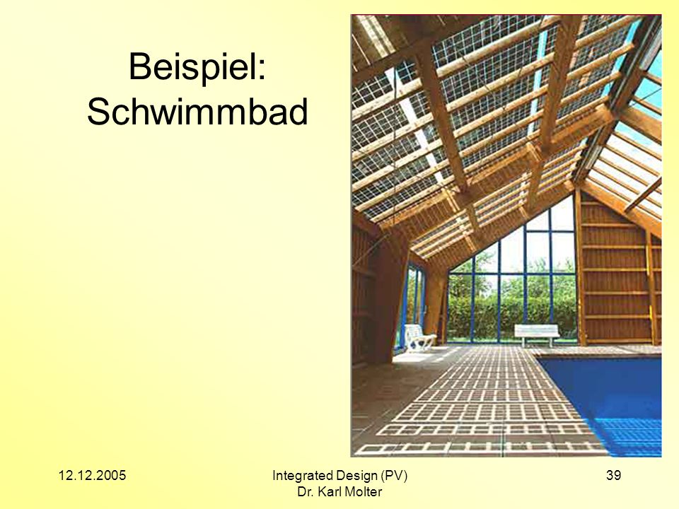 12.12.2005Integrated Design (PV) Dr. Karl Molter 39 Beispiel: Schwimmbad