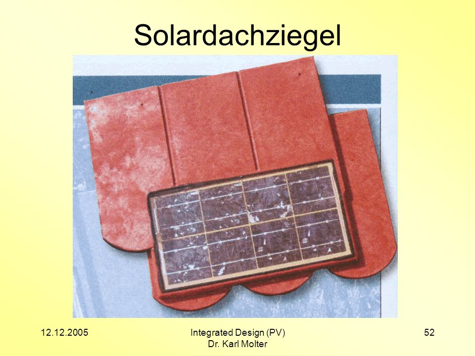 12.12.2005Integrated Design (PV) Dr. Karl Molter 52 Solardachziegel