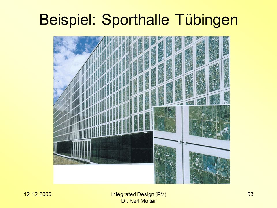 12.12.2005Integrated Design (PV) Dr. Karl Molter 53 Beispiel: Sporthalle Tübingen