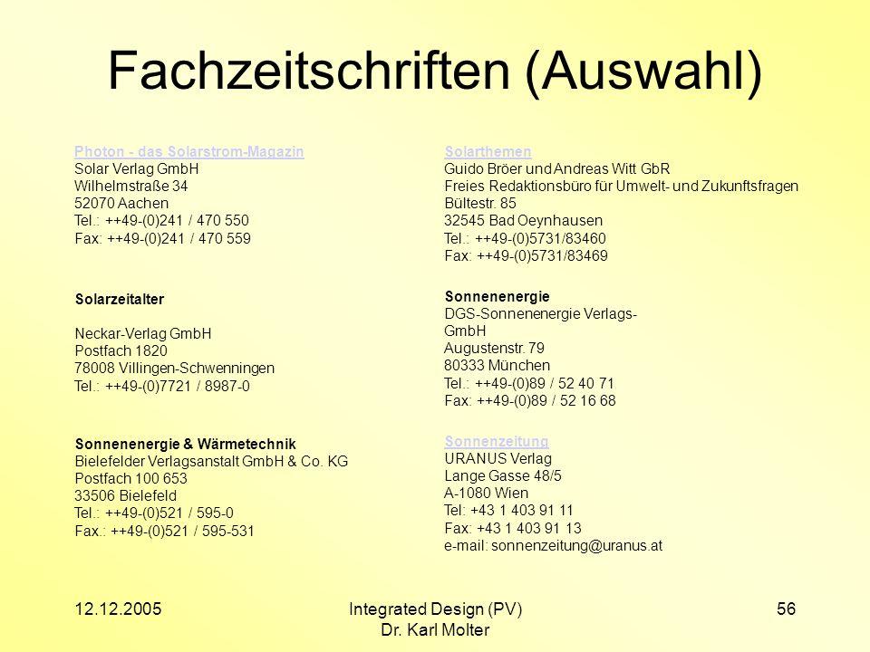 12.12.2005Integrated Design (PV) Dr. Karl Molter 56 Fachzeitschriften (Auswahl) Photon - das Solarstrom-Magazin Solar Verlag GmbH Wilhelmstraße 34 520