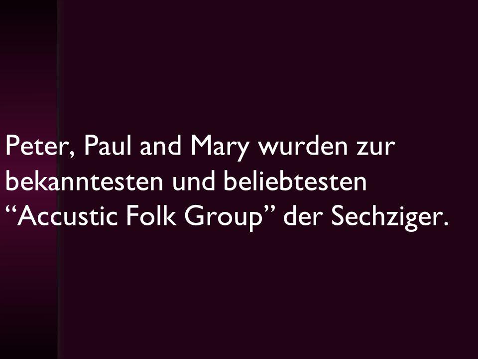 Peter, Paul and Mary wurden zur bekanntesten und beliebtesten Accustic Folk Group der Sechziger.