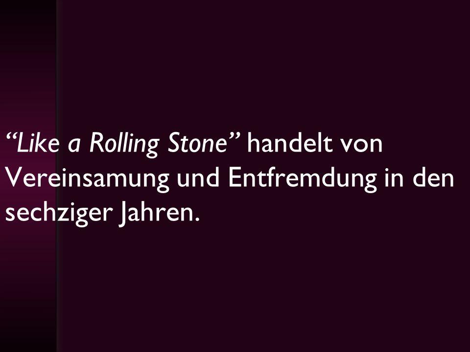 Like a Rolling Stone handelt von Vereinsamung und Entfremdung in den sechziger Jahren.