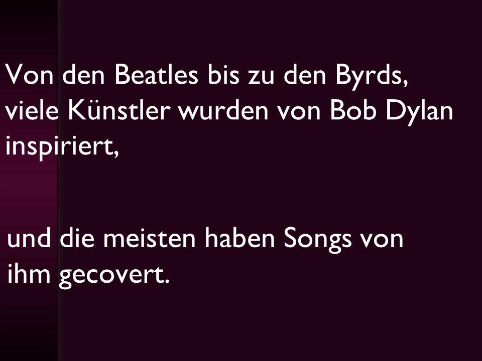 Von den Beatles bis zu den Byrds, viele Künstler wurden von Bob Dylan inspiriert, und die meisten haben Songs von ihm gecovert.