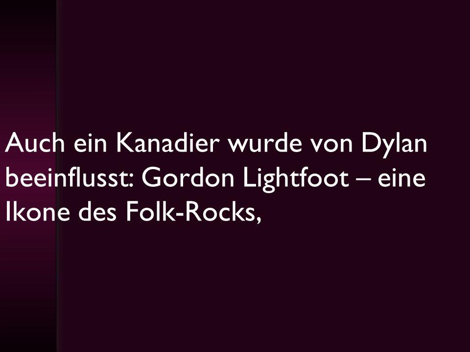 Auch ein Kanadier wurde von Dylan beeinflusst: Gordon Lightfoot – eine Ikone des Folk-Rocks,