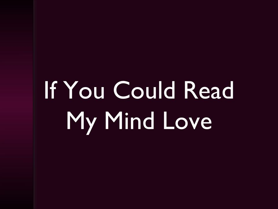 If You Could Read My Mind Love
