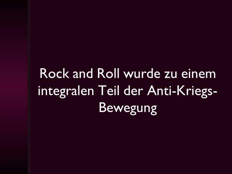 Rock and Roll wurde zu einem integralen Teil der Anti-Kriegs- Bewegung
