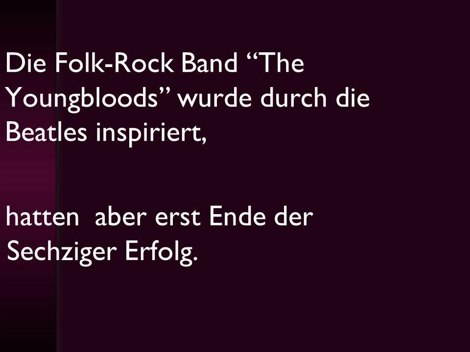 Die Folk-Rock Band The Youngbloods wurde durch die Beatles inspiriert, hatten aber erst Ende der Sechziger Erfolg.