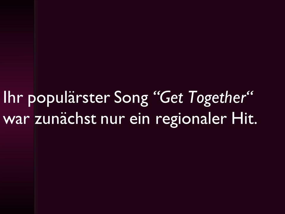 Ihr populärster Song Get Together war zunächst nur ein regionaler Hit.