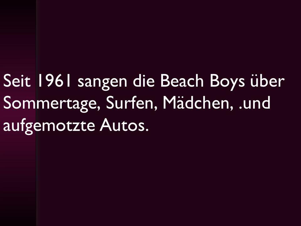 Seit 1961 sangen die Beach Boys über Sommertage, Surfen, Mädchen,.und aufgemotzte Autos.