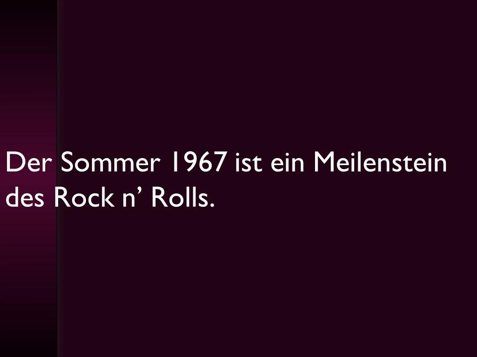 Der Sommer 1967 ist ein Meilenstein des Rock n Rolls.