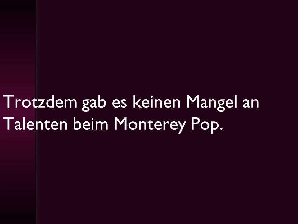 Trotzdem gab es keinen Mangel an Talenten beim Monterey Pop.