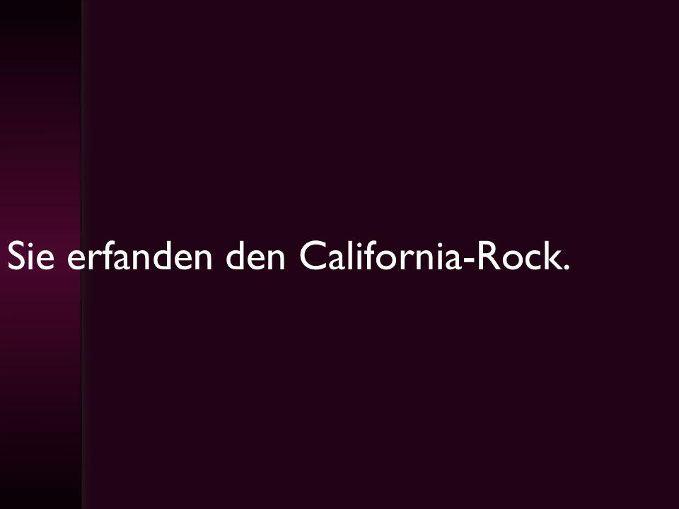 Sie erfanden den California-Rock.
