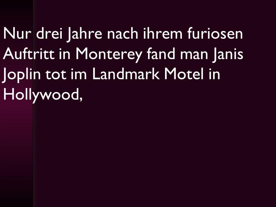 Nur drei Jahre nach ihrem furiosen Auftritt in Monterey fand man Janis Joplin tot im Landmark Motel in Hollywood,
