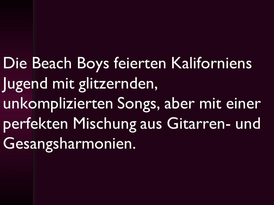 Die Beach Boys feierten Kaliforniens Jugend mit glitzernden, unkomplizierten Songs, aber mit einer perfekten Mischung aus Gitarren- und Gesangsharmoni