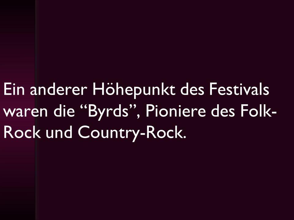 Ein anderer Höhepunkt des Festivals waren die Byrds, Pioniere des Folk- Rock und Country-Rock.