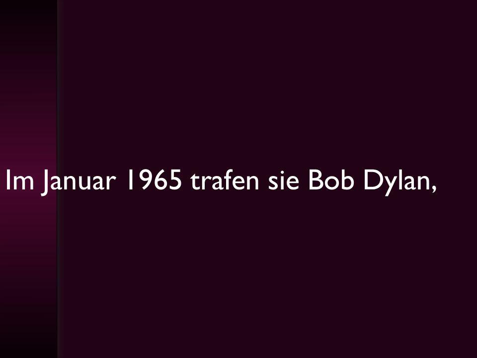 Im Januar 1965 trafen sie Bob Dylan,