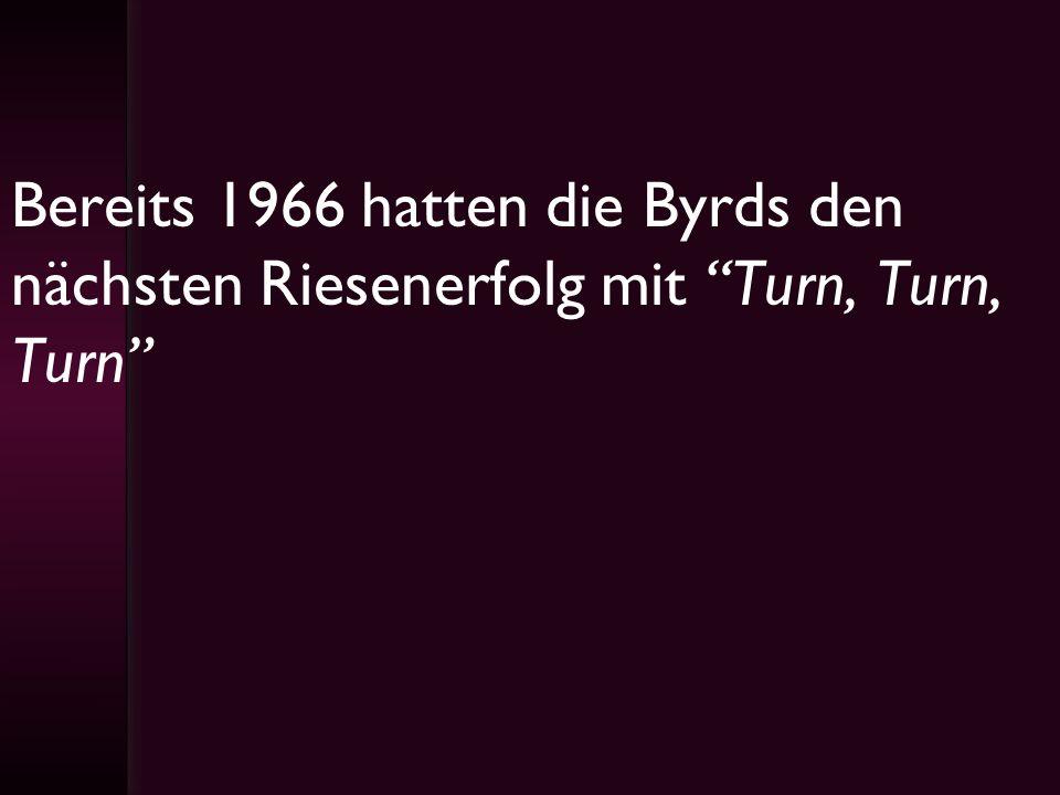 Bereits 1966 hatten die Byrds den nächsten Riesenerfolg mit Turn, Turn, Turn
