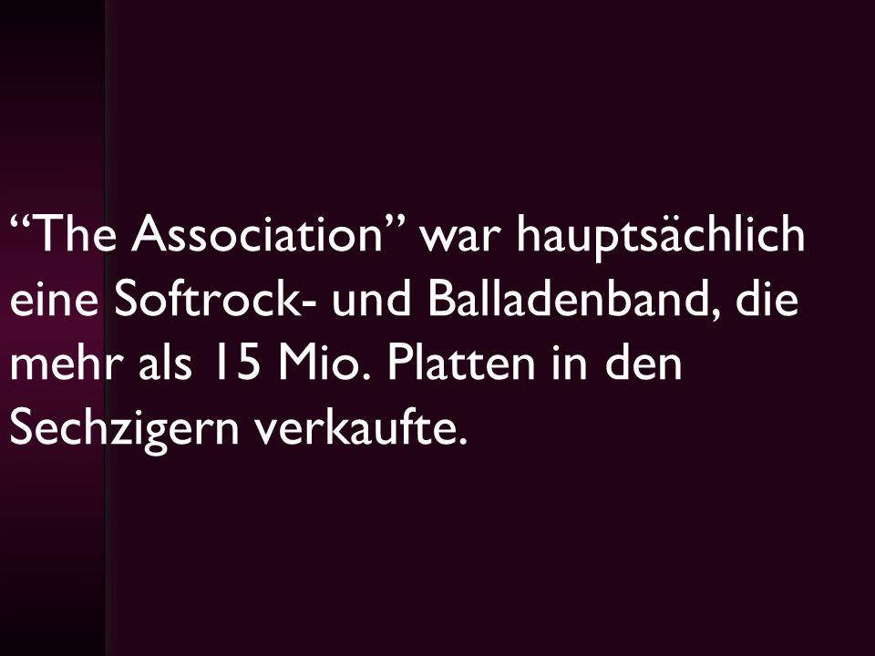 The Association war hauptsächlich eine Softrock- und Balladenband, die mehr als 15 Mio. Platten in den Sechzigern verkaufte.