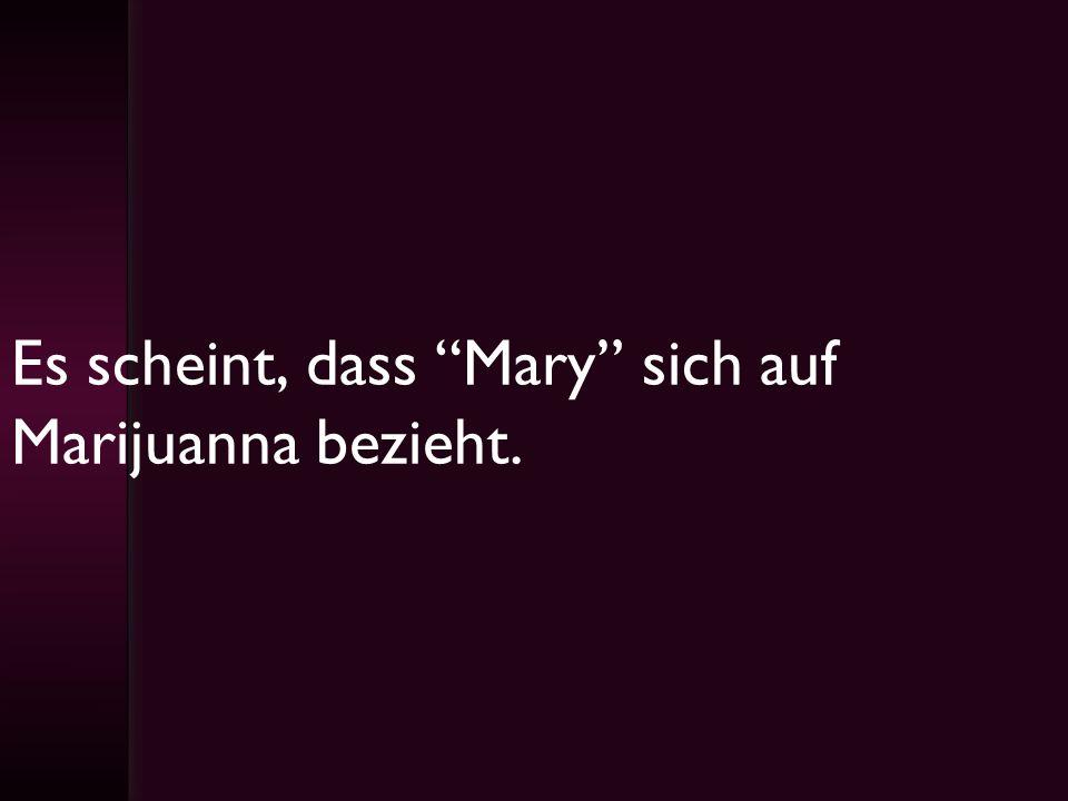 Es scheint, dass Mary sich auf Marijuanna bezieht.