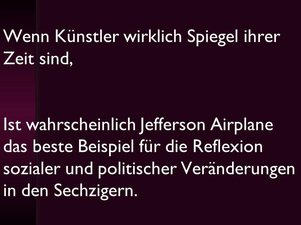 Wenn Künstler wirklich Spiegel ihrer Zeit sind, Ist wahrscheinlich Jefferson Airplane das beste Beispiel für die Reflexion sozialer und politischer Ve