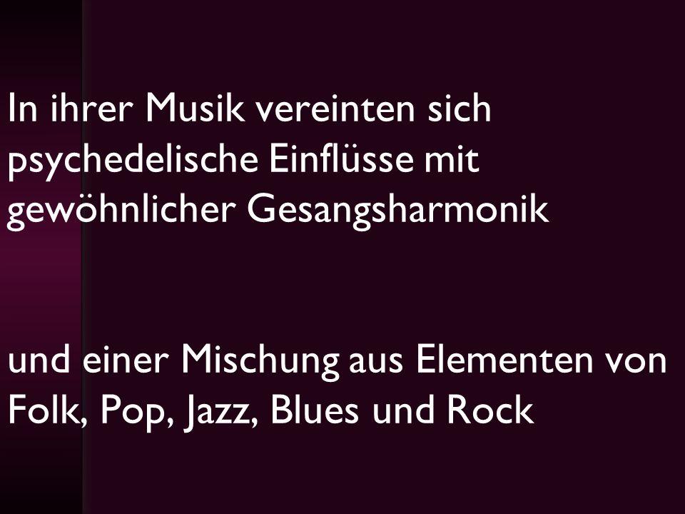 In ihrer Musik vereinten sich psychedelische Einflüsse mit gewöhnlicher Gesangsharmonik und einer Mischung aus Elementen von Folk, Pop, Jazz, Blues un