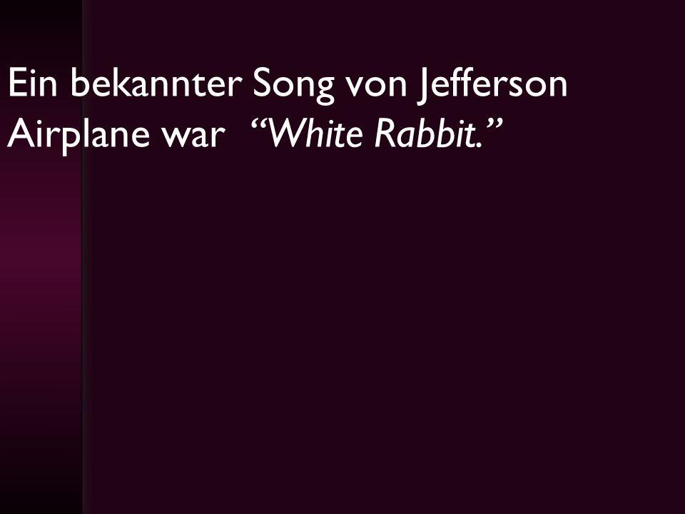 Ein bekannter Song von Jefferson Airplane war White Rabbit.