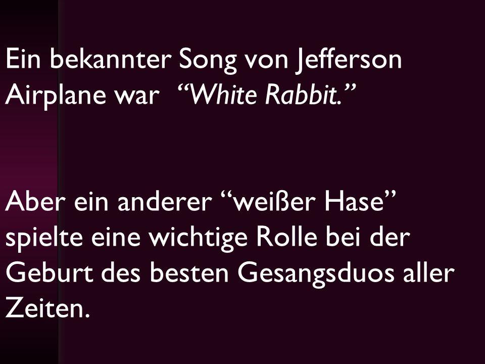 Ein bekannter Song von Jefferson Airplane war White Rabbit. Aber ein anderer weißer Hase spielte eine wichtige Rolle bei der Geburt des besten Gesangs