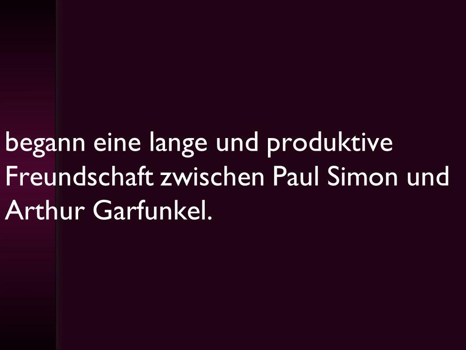begann eine lange und produktive Freundschaft zwischen Paul Simon und Arthur Garfunkel.