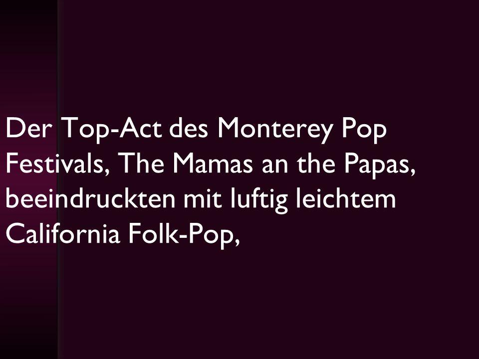 Der Top-Act des Monterey Pop Festivals, The Mamas an the Papas, beeindruckten mit luftig leichtem California Folk-Pop,
