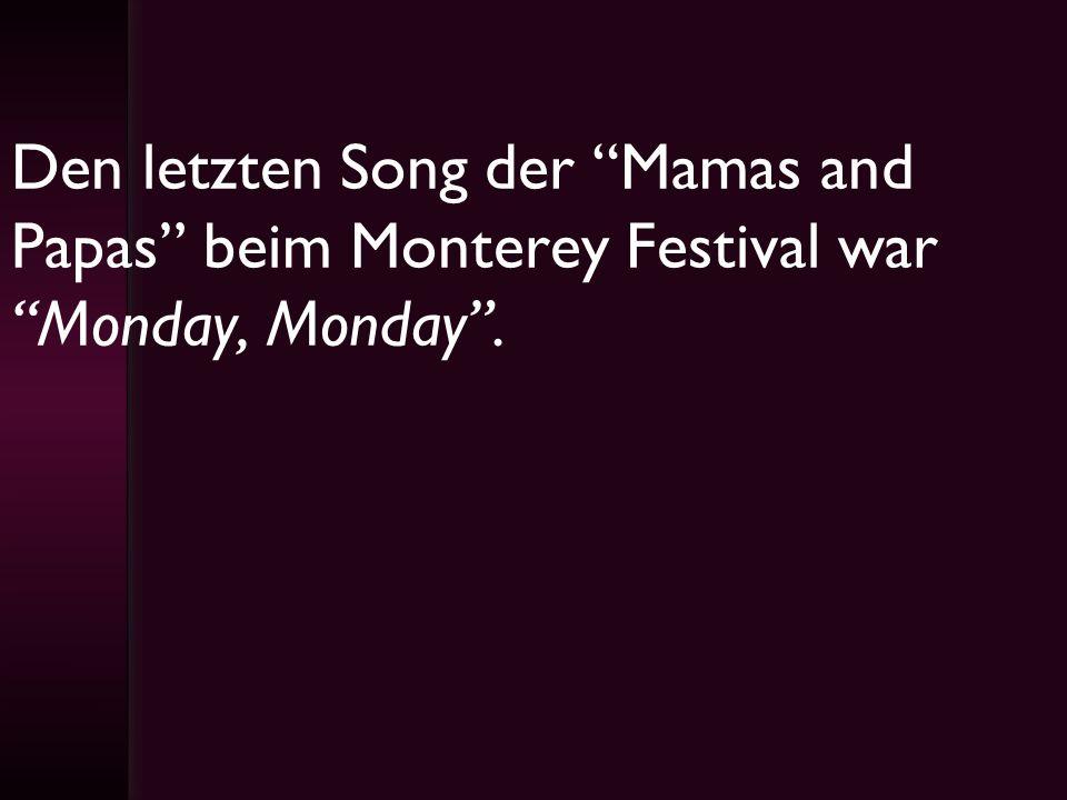 Den letzten Song der Mamas and Papas beim Monterey Festival war Monday, Monday.