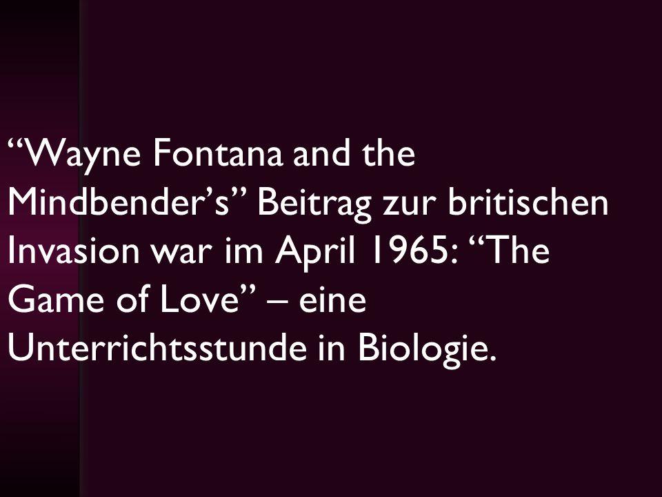 Wayne Fontana and the Mindbenders Beitrag zur britischen Invasion war im April 1965: The Game of Love – eine Unterrichtsstunde in Biologie.