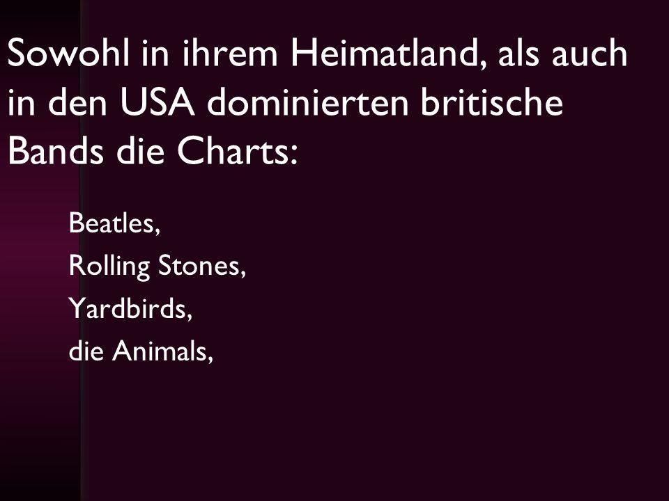 Sowohl in ihrem Heimatland, als auch in den USA dominierten britische Bands die Charts: Beatles, Rolling Stones, Yardbirds, die Animals,