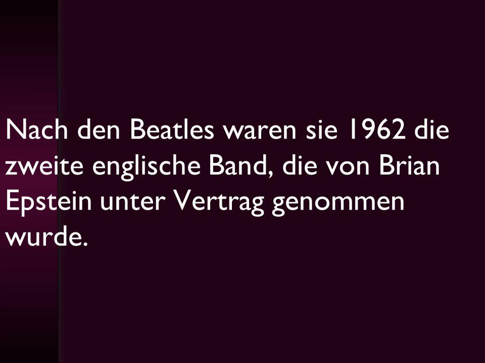 Nach den Beatles waren sie 1962 die zweite englische Band, die von Brian Epstein unter Vertrag genommen wurde.
