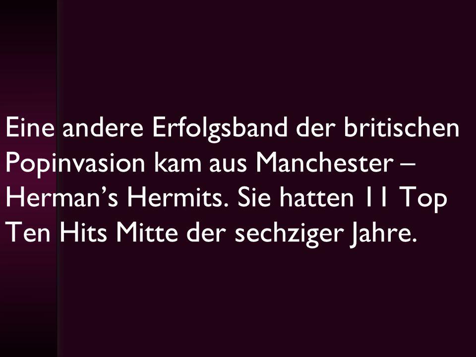 Eine andere Erfolgsband der britischen Popinvasion kam aus Manchester – Hermans Hermits. Sie hatten 11 Top Ten Hits Mitte der sechziger Jahre.