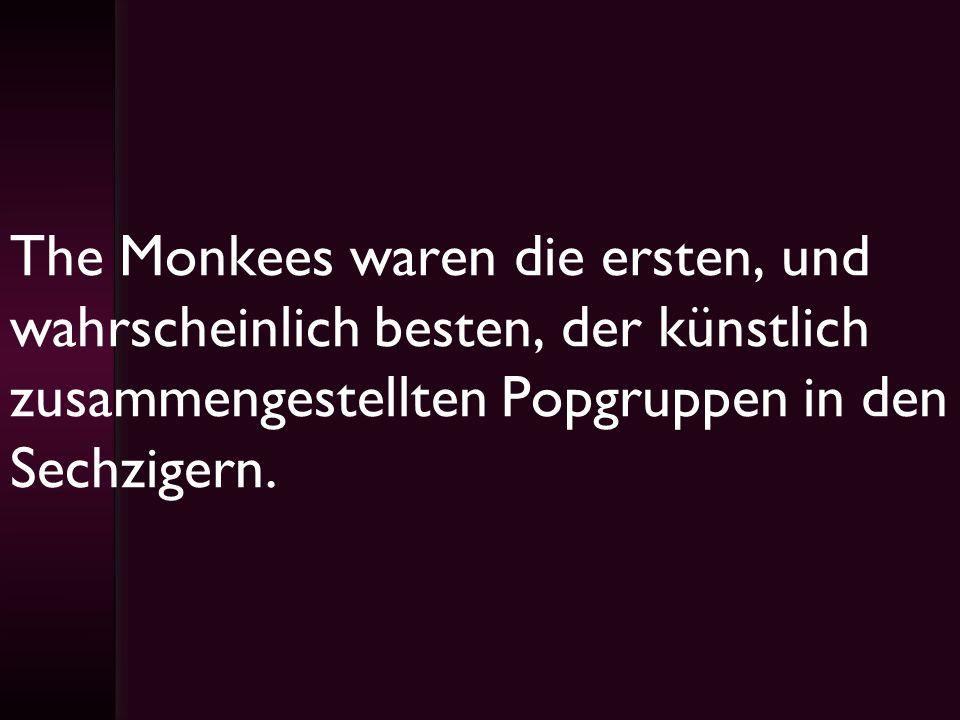The Monkees waren die ersten, und wahrscheinlich besten, der künstlich zusammengestellten Popgruppen in den Sechzigern.