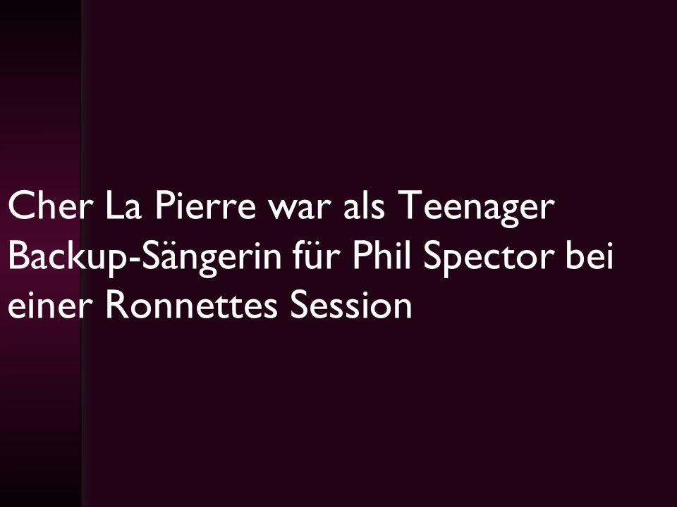 Cher La Pierre war als Teenager Backup-Sängerin für Phil Spector bei einer Ronnettes Session