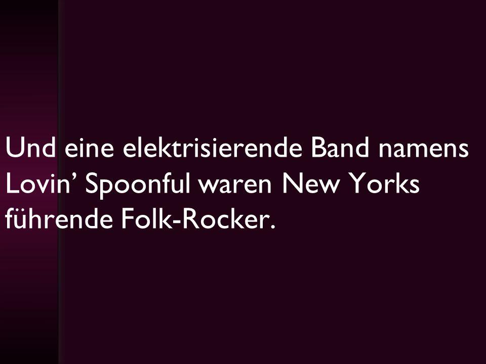 Und eine elektrisierende Band namens Lovin Spoonful waren New Yorks führende Folk-Rocker.