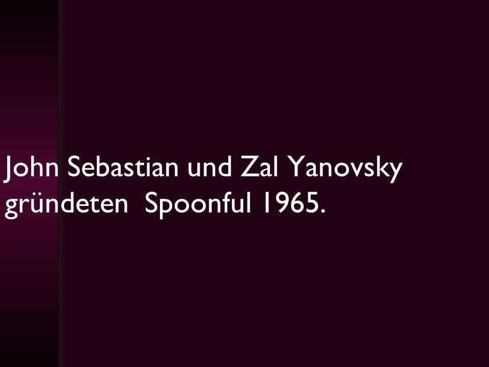 John Sebastian und Zal Yanovsky gründeten Spoonful 1965.