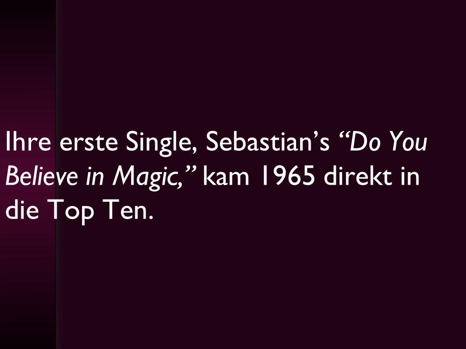 Ihre erste Single, Sebastians Do You Believe in Magic, kam 1965 direkt in die Top Ten.