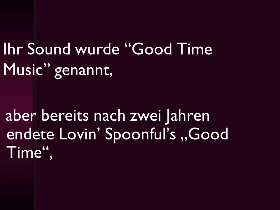 Ihr Sound wurde Good Time Music genannt, aber bereits nach zwei Jahren endete Lovin Spoonfuls Good Time,