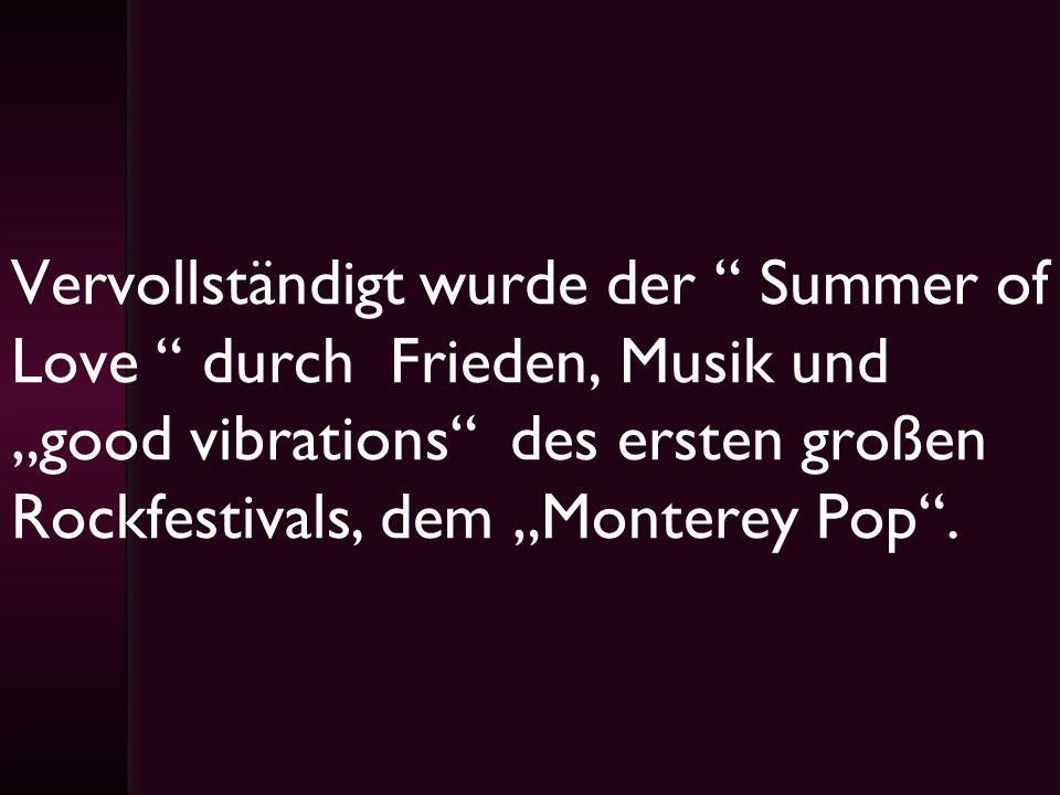 Vervollständigt wurde der Summer of Love durch Frieden, Musik und good vibrations des ersten großen Rockfestivals, dem Monterey Pop.