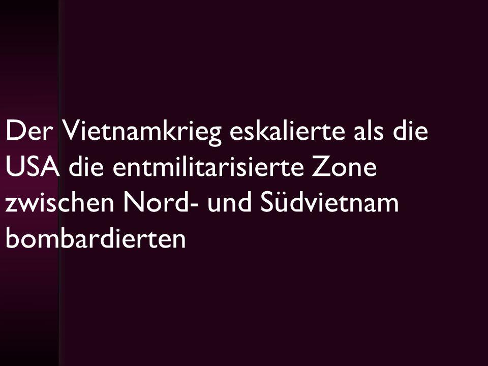 Der Vietnamkrieg eskalierte als die USA die entmilitarisierte Zone zwischen Nord- und Südvietnam bombardierten